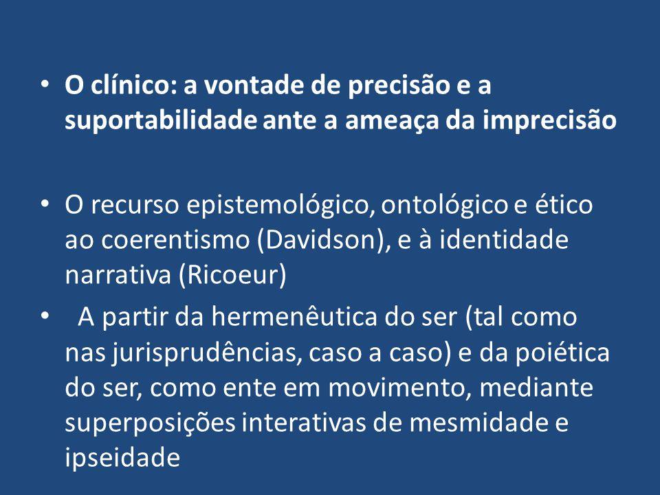 O clínico: a vontade de precisão e a suportabilidade ante a ameaça da imprecisão O recurso epistemológico, ontológico e ético ao coerentismo (Davidson