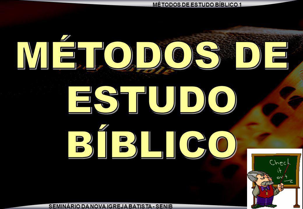 MÉTODOS DE ESTUDO BÍBLICO 1 SEMINÁRIO DA NOVA IGREJA BATISTA - SENIB 12 FOLHA DO ALUNO