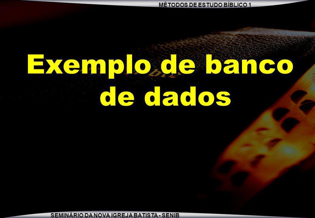 MÉTODOS DE ESTUDO BÍBLICO 1 SEMINÁRIO DA NOVA IGREJA BATISTA - SENIB Exemplo de banco de dados