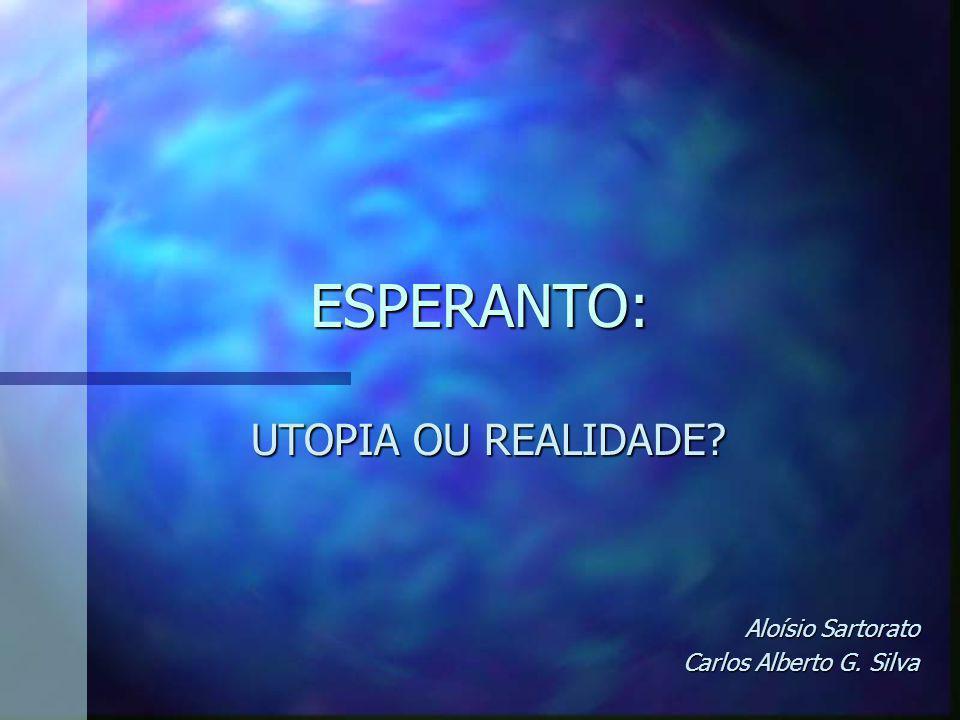 ESPERANTO: UTOPIA OU REALIDADE? Aloísio Sartorato Carlos Alberto G. Silva