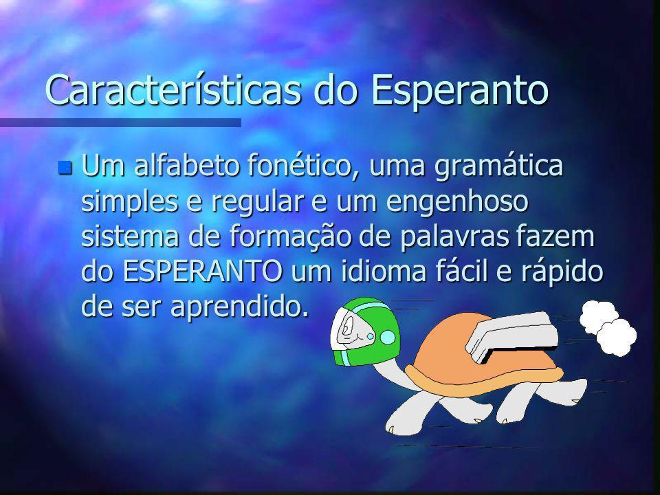 Características do Esperanto n Um alfabeto fonético, uma gramática simples e regular e um engenhoso sistema de formação de palavras fazem do ESPERANTO