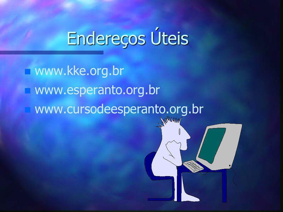 Endereços Úteis n n www.kke.org.br n n www.esperanto.org.br n n www.cursodeesperanto.org.br