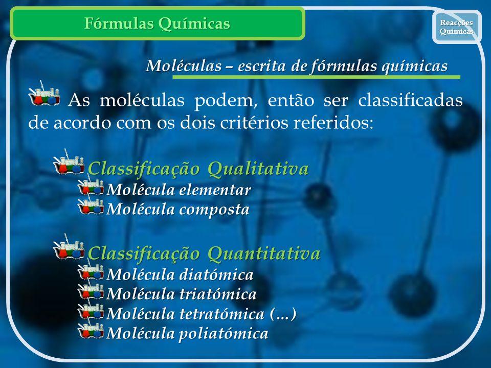 Fórmulas Químicas Reacções Químicas Reacções Químicas Moléculas – escrita de fórmulas químicas As moléculas podem, então ser classificadas de acordo c
