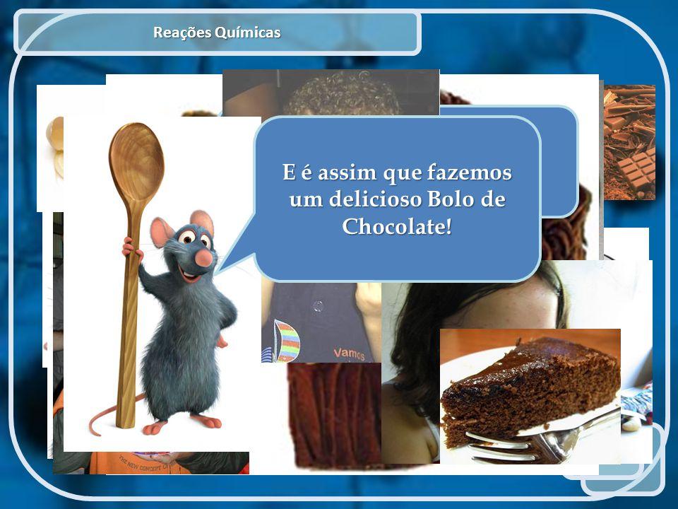 Reações Químicas Preparados jovens cientistas? Prestem muita atenção! E claro a melhor parte… E é assim que fazemos um delicioso Bolo de Chocolate!