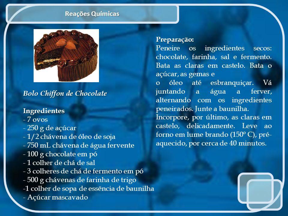 Reações Químicas Bolo Chiffon de Chocolate Ingredientes - 7 ovos - 250 g de açúcar - 1/2 chávena de óleo de soja - 750 mL chávena de água fervente - 1