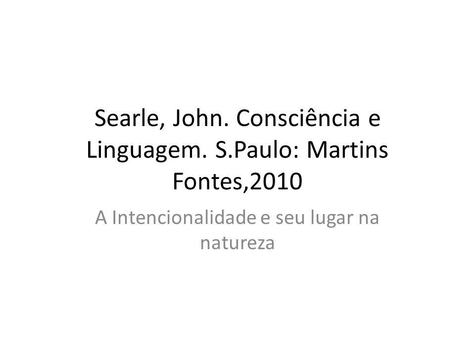 Searle, John. Consciência e Linguagem. S.Paulo: Martins Fontes,2010 A Intencionalidade e seu lugar na natureza