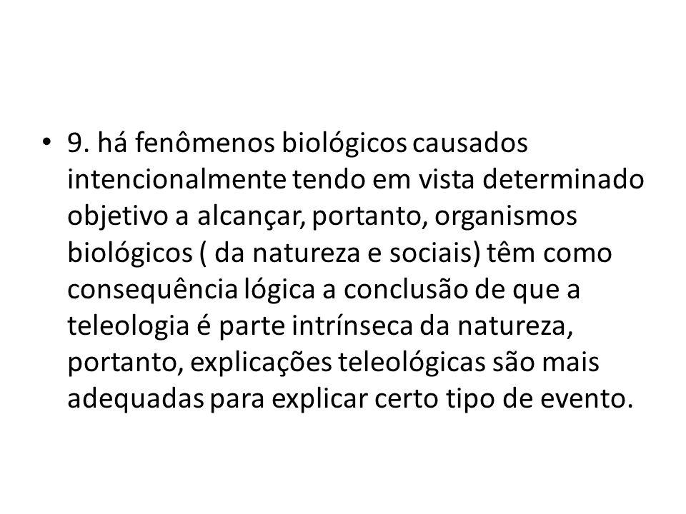 9. há fenômenos biológicos causados intencionalmente tendo em vista determinado objetivo a alcançar, portanto, organismos biológicos ( da natureza e s