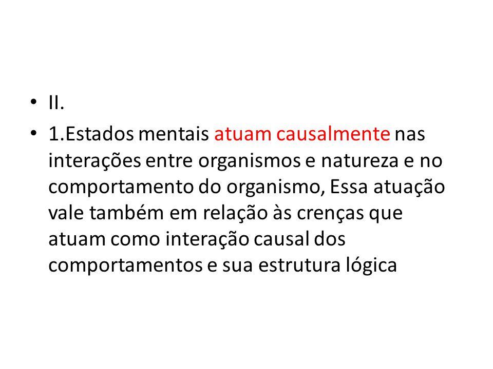 II. 1.Estados mentais atuam causalmente nas interações entre organismos e natureza e no comportamento do organismo, Essa atuação vale também em relaçã
