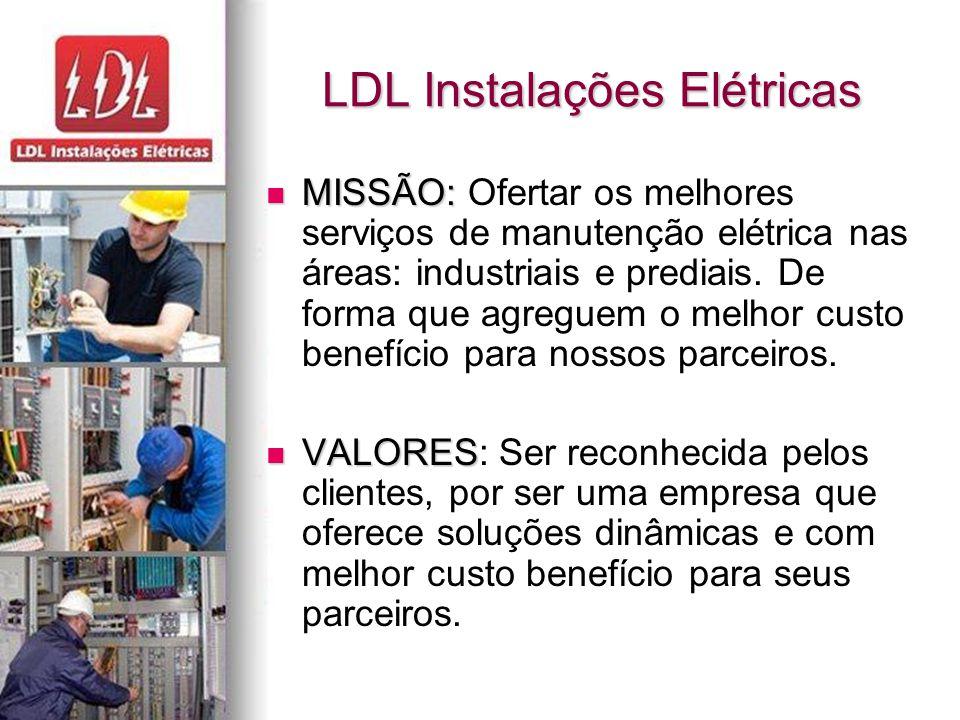 LDL Instalações Elétricas MISSÃO: MISSÃO: Ofertar os melhores serviços de manutenção elétrica nas áreas: industriais e prediais.