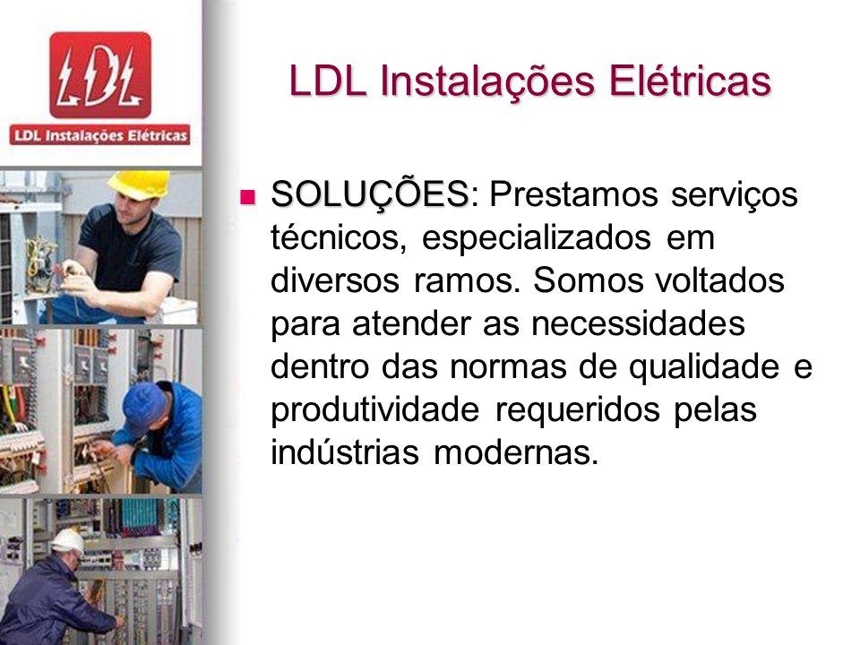 LDL Instalações Elétricas SOLUÇÕES SOLUÇÕES: Prestamos serviços técnicos, especializados em diversos ramos.