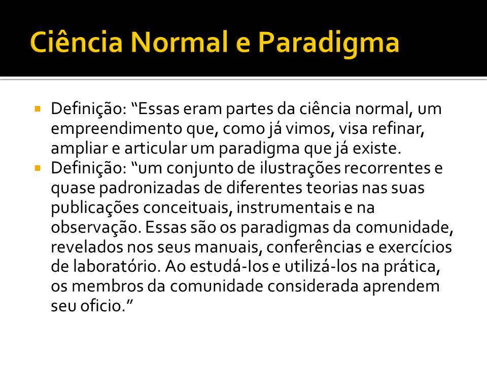  Os paradigmas dirigem a ciência normal. Os manuais substituem as literaturas científicas.