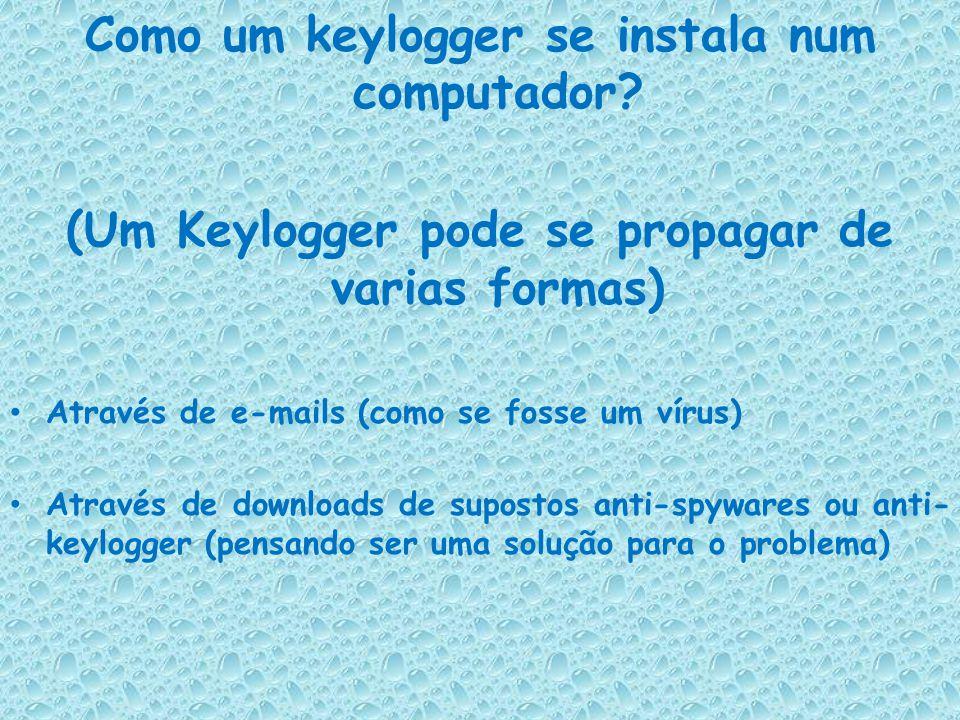 (Um Keylogger pode se propagar de varias formas)