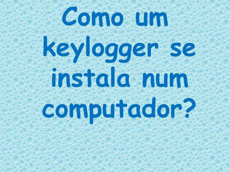 O Keylogger é uma das mais eficientes pragas virtuais. Os mesmos são utilizados pelos cracker's para roubar senhas da internet nos sites de banking e