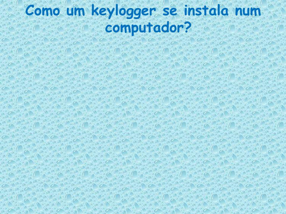 Como um keylogger se instala num computador?