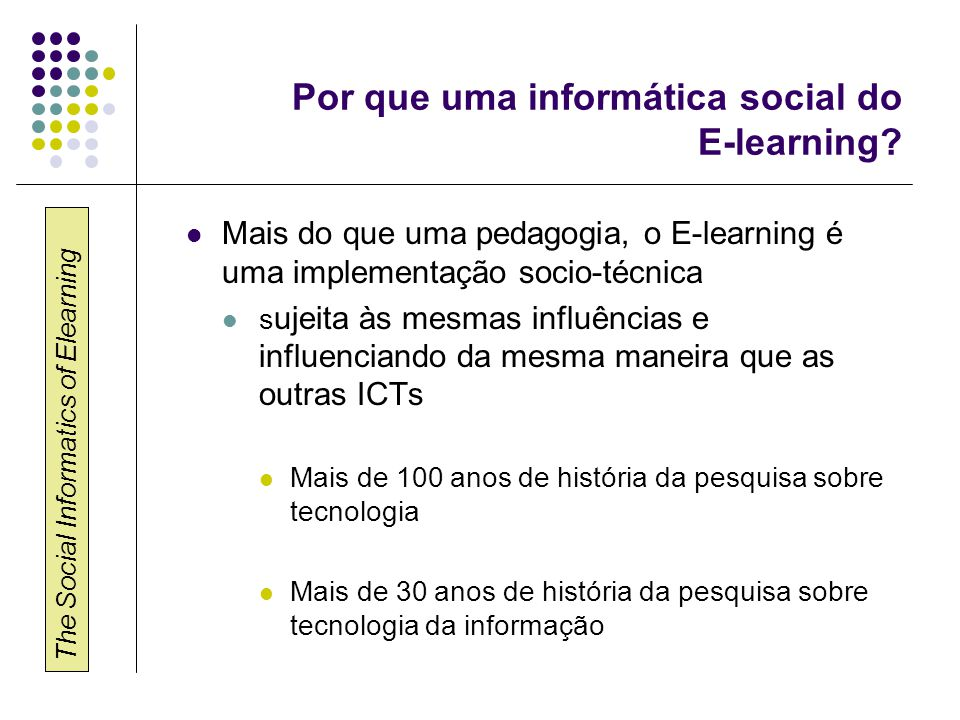 The Social Informatics of Elearning Por que uma informática social do E-learning.