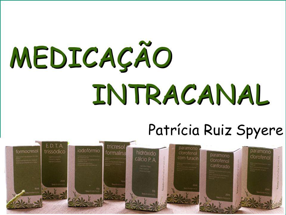MEDICAÇÃO INTRACANAL Patrícia Ruiz Patrícia Ruiz Spyere