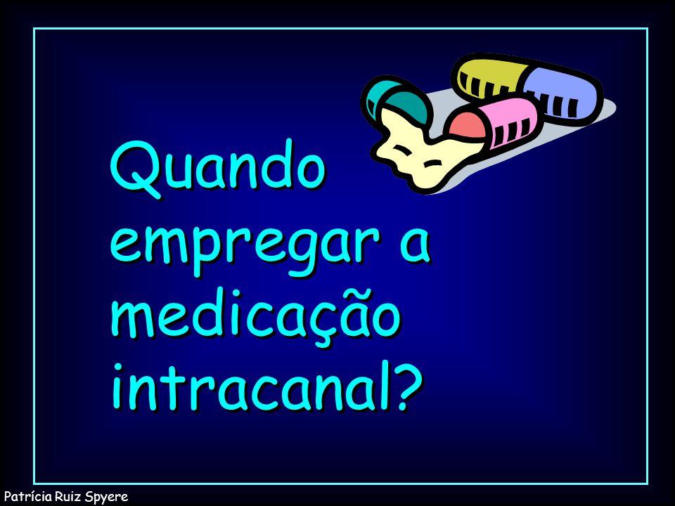 Quando empregar a medicação intracanal? Patrícia Ruiz Spyere