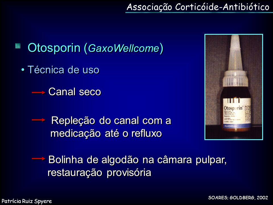 Otosporin ( GaxoWellcome ) Técnica de uso Canal seco Repleção do canal com a medicação até o refluxo Técnica de uso Canal seco Repleção do canal com a