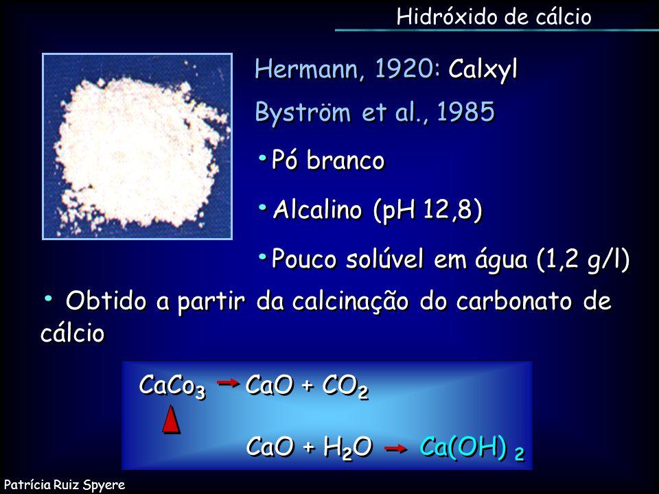 Obtido a partir da calcinação do carbonato de cálcio Hermann, 1920: Calxyl Byström et al., 1985 Pó branco Alcalino (pH 12,8) Pouco solúvel em água (1,