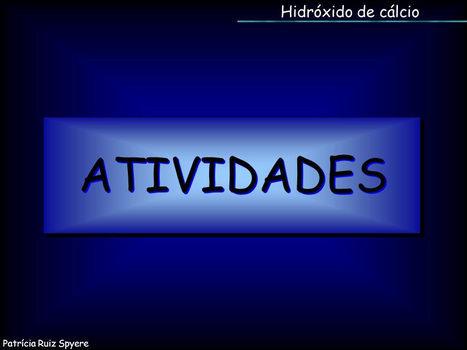 Hidróxido de cálcio ATIVIDADES Patrícia Ruiz Spyere