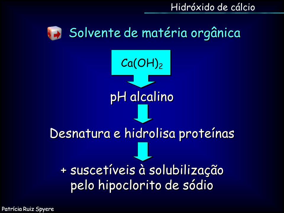 Solvente de matéria orgânica Ca(OH) 2 pH alcalino Desnatura e hidrolisa proteínas + suscetíveis à solubilização pelo hipoclorito de sódio pH alcalino