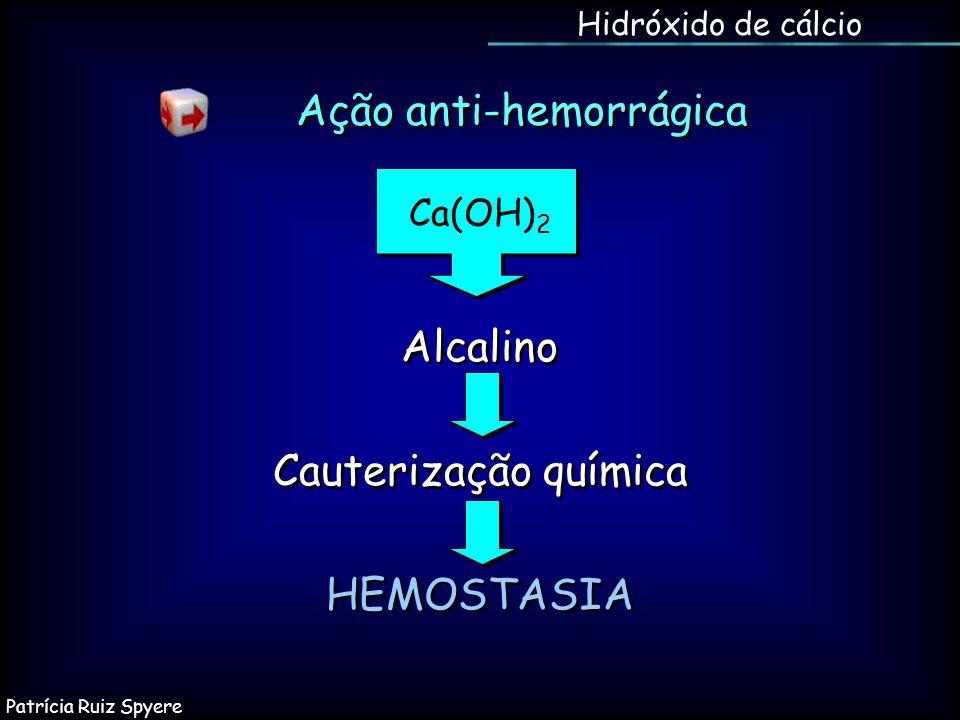 Ação anti-hemorrágica Ca(OH) 2 Alcalino Cauterização química HEMOSTASIA Alcalino Cauterização química HEMOSTASIA Hidróxido de cálcio Patrícia Ruiz Spy