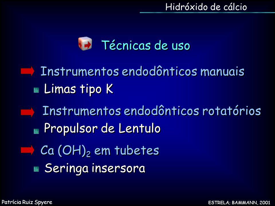 Técnicas de uso ESTRELA; BAMMANN, 2001 Hidróxido de cálcio Instrumentos endodônticos manuais Limas tipo K Instrumentos endodônticos rotatórios Propuls