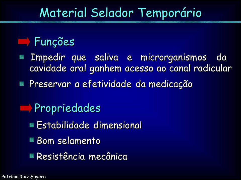 Funções Material Selador Temporário Propriedades Impedir que saliva e microrganismos da cavidade oral ganhem acesso ao canal radicular Preservar a efe