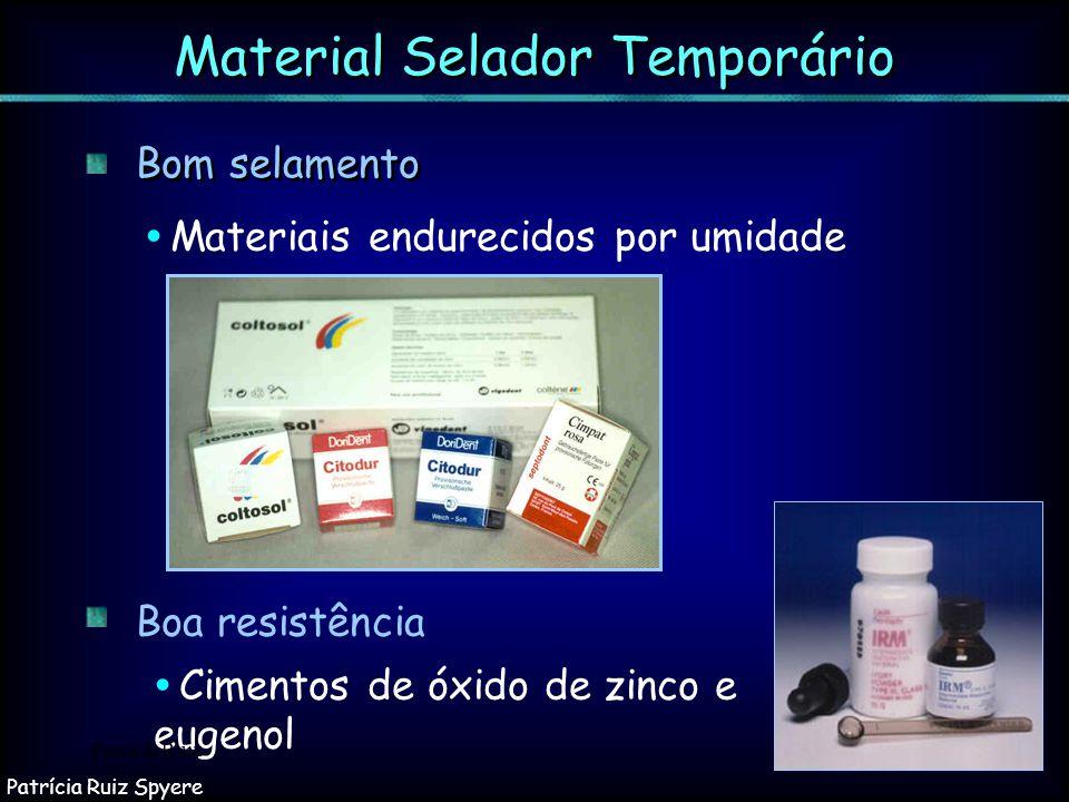 Material Selador Temporário Materiais endurecidos por umidade Bom selamento Cimentos de óxido de zinco e eugenol Boa resistência Patrícia Ruiz Patríci