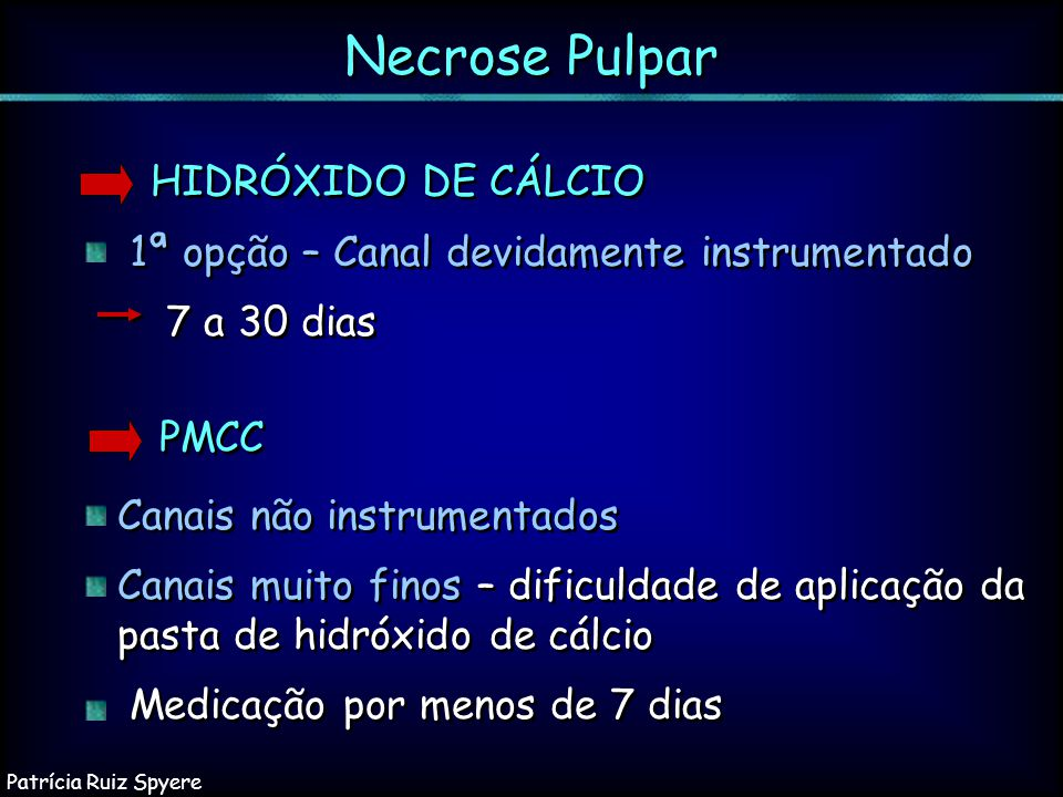 HIDRÓXIDO DE CÁLCIO 1ª opção – Canal devidamente instrumentado 7 a 30 dias 1ª opção – Canal devidamente instrumentado 7 a 30 dias Necrose Pulpar PMCC