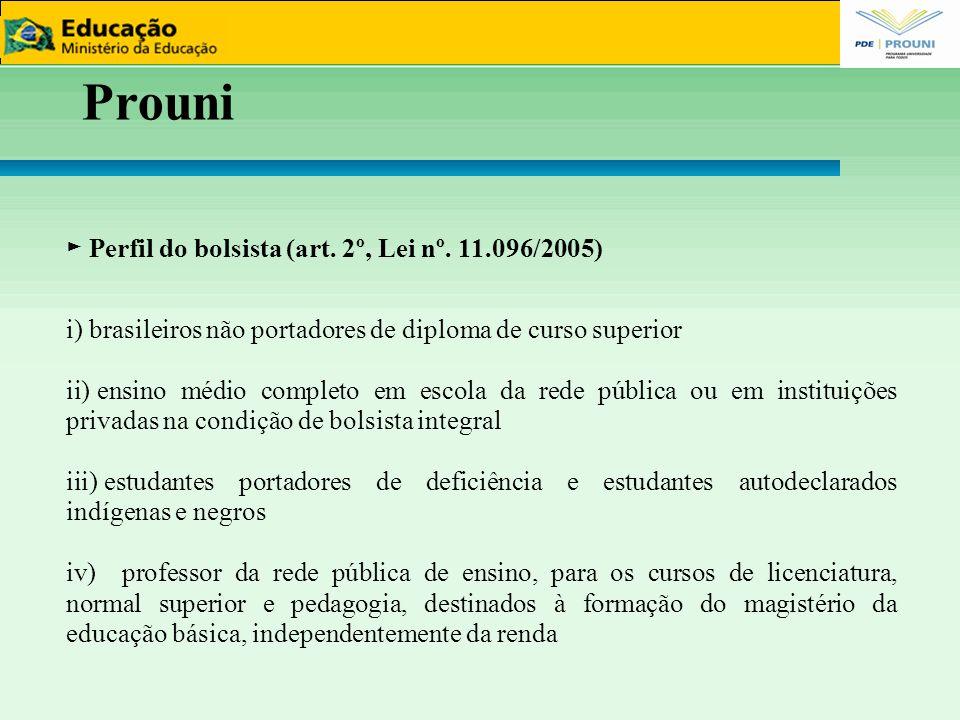 Prouni ► Perfil do bolsista (art. 2º, Lei nº. 11.096/2005) i) brasileiros não portadores de diploma de curso superior ii) ensino médio completo em esc