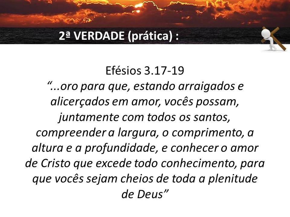 """Efésios 3.17-19 """"...oro para que, estando arraigados e alicerçados em amor, vocês possam, juntamente com todos os santos, compreender a largura, o com"""