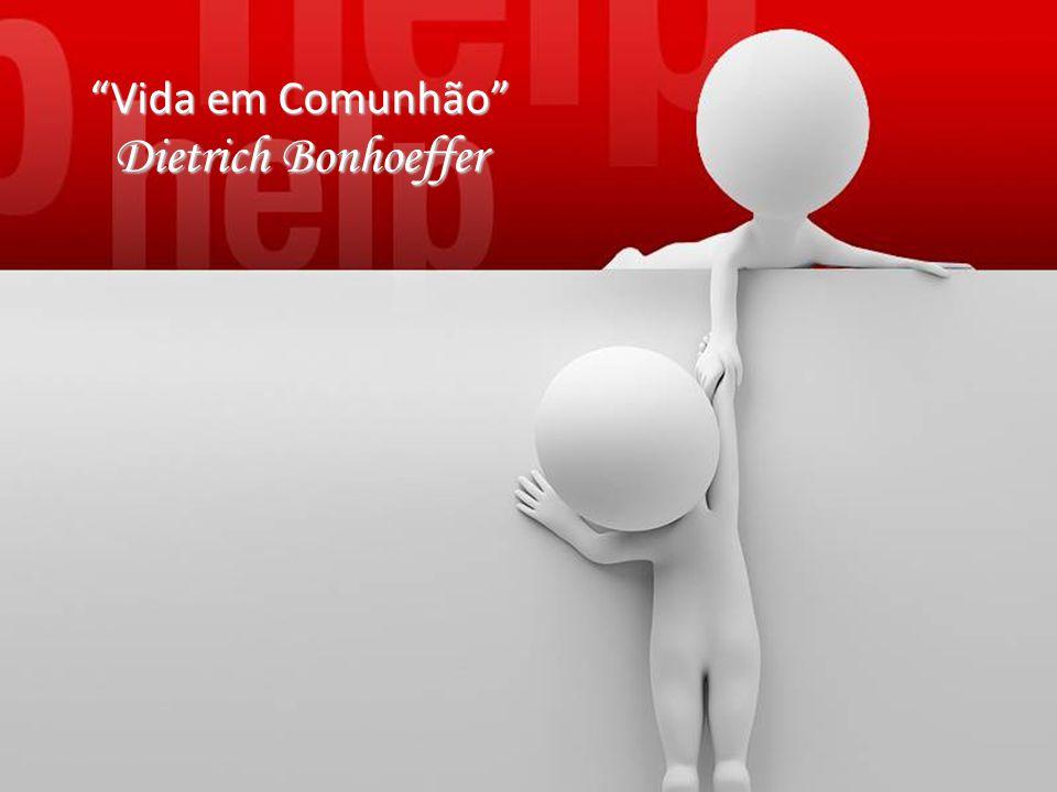 """""""Vida em Comunhão"""" Dietrich Bonhoeffer"""