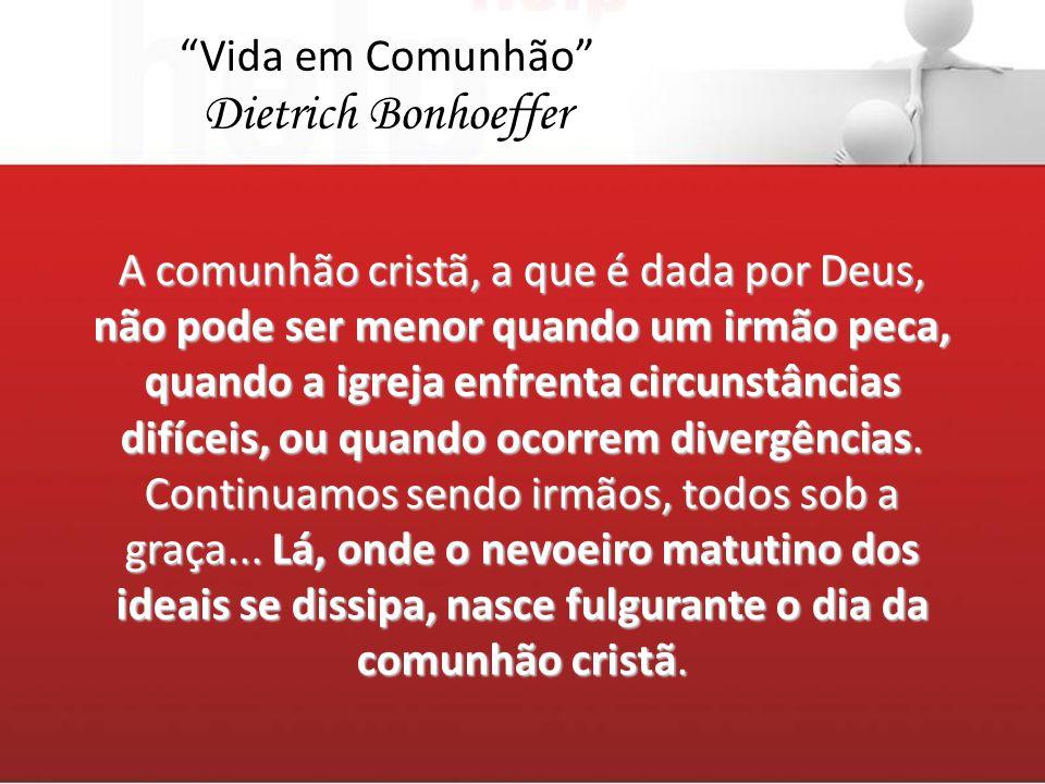 A comunhão cristã, a que é dada por Deus, não pode ser menor quando um irmão peca, quando a igreja enfrenta circunstâncias difíceis, ou quando ocorrem