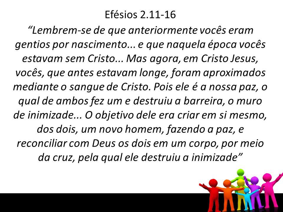 """Efésios 2.11-16 """"Lembrem-se de que anteriormente vocês eram gentios por nascimento... e que naquela época vocês estavam sem Cristo... Mas agora, em Cr"""