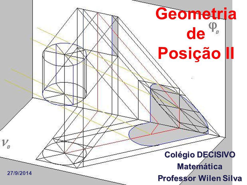 Geometria de Posição II Colégio DECISIVO Matemática Professor Wilen Silva 27/9/2014