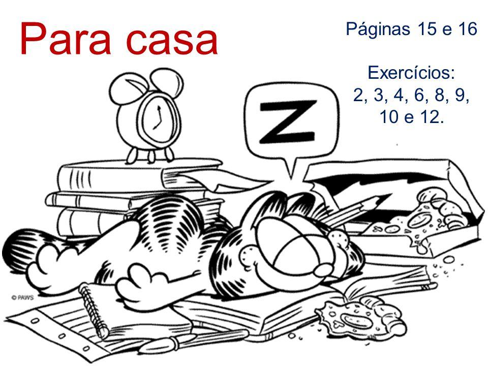 Para casa Páginas 15 e 16 Exercícios: 2, 3, 4, 6, 8, 9, 10 e 12.