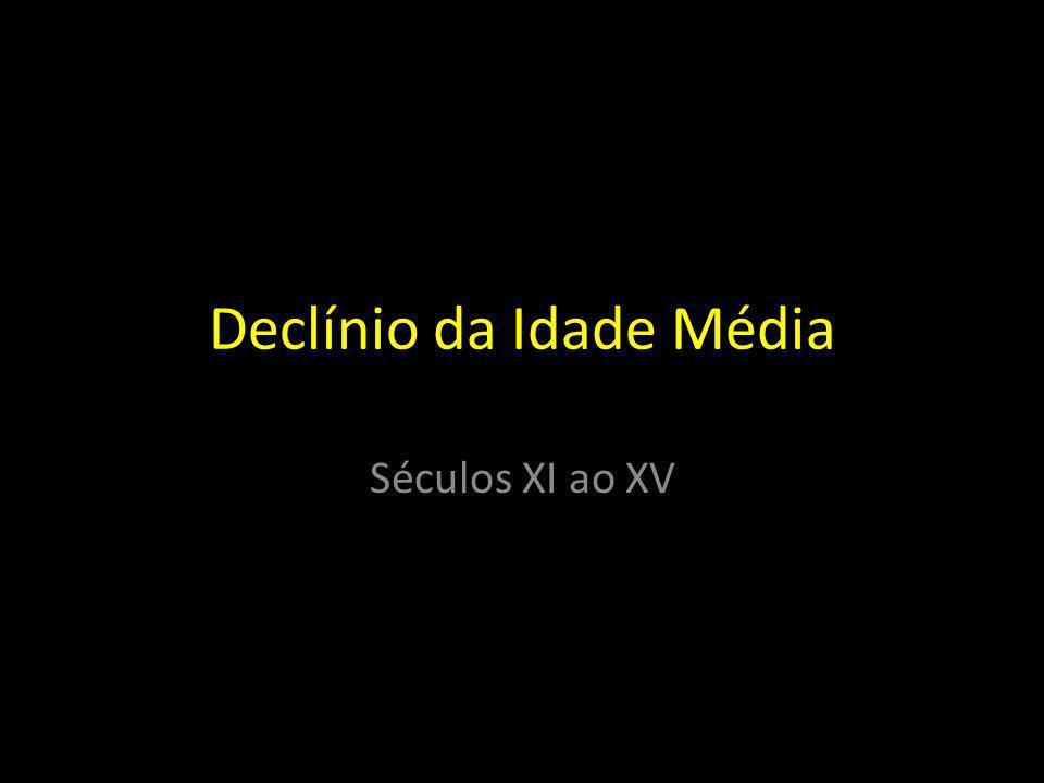 Declínio da Idade Média Séculos XI ao XV