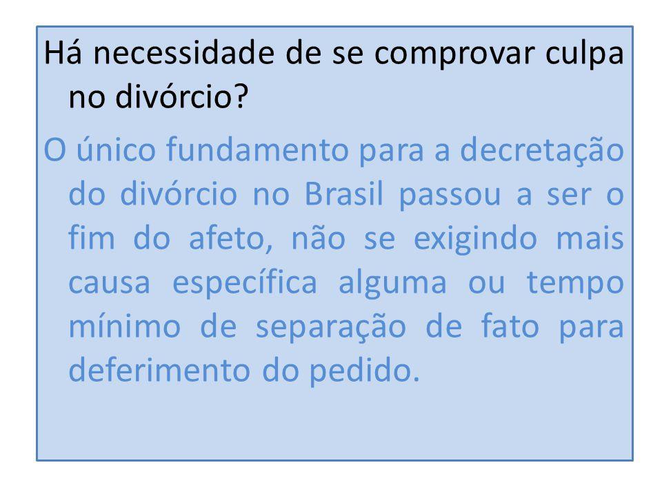 Há necessidade de se comprovar culpa no divórcio? O único fundamento para a decretação do divórcio no Brasil passou a ser o fim do afeto, não se exigi