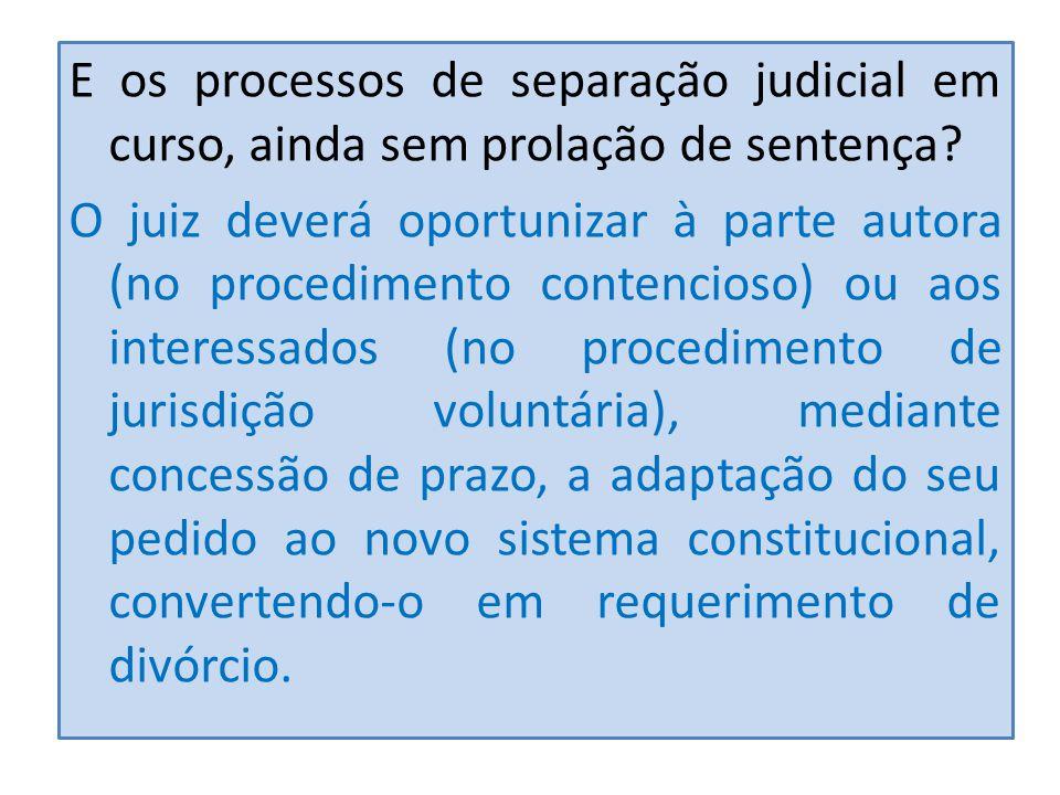 E os processos de separação judicial em curso, ainda sem prolação de sentença? O juiz deverá oportunizar à parte autora (no procedimento contencioso)