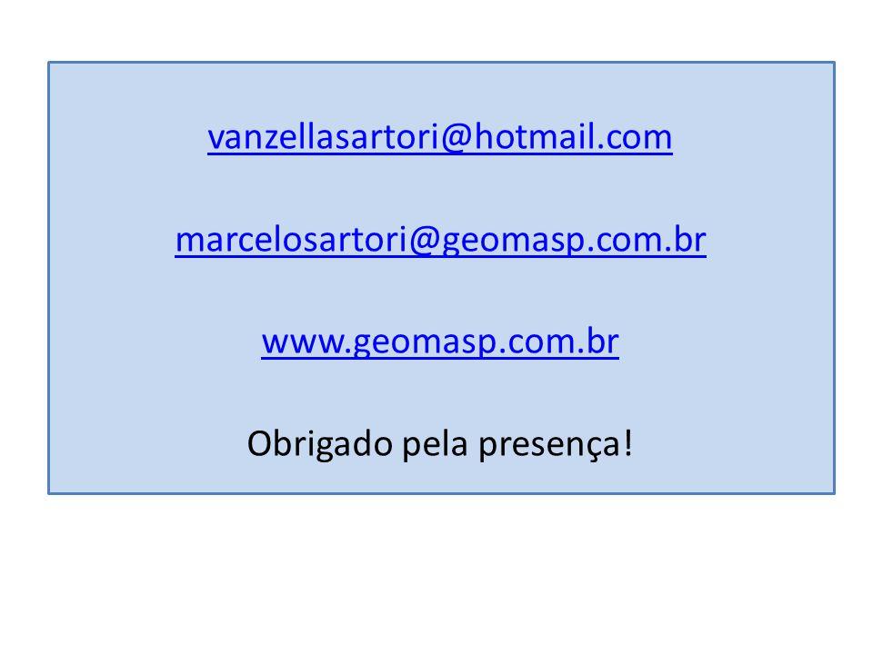 vanzellasartori@hotmail.com marcelosartori@geomasp.com.br www.geomasp.com.br Obrigado pela presença!