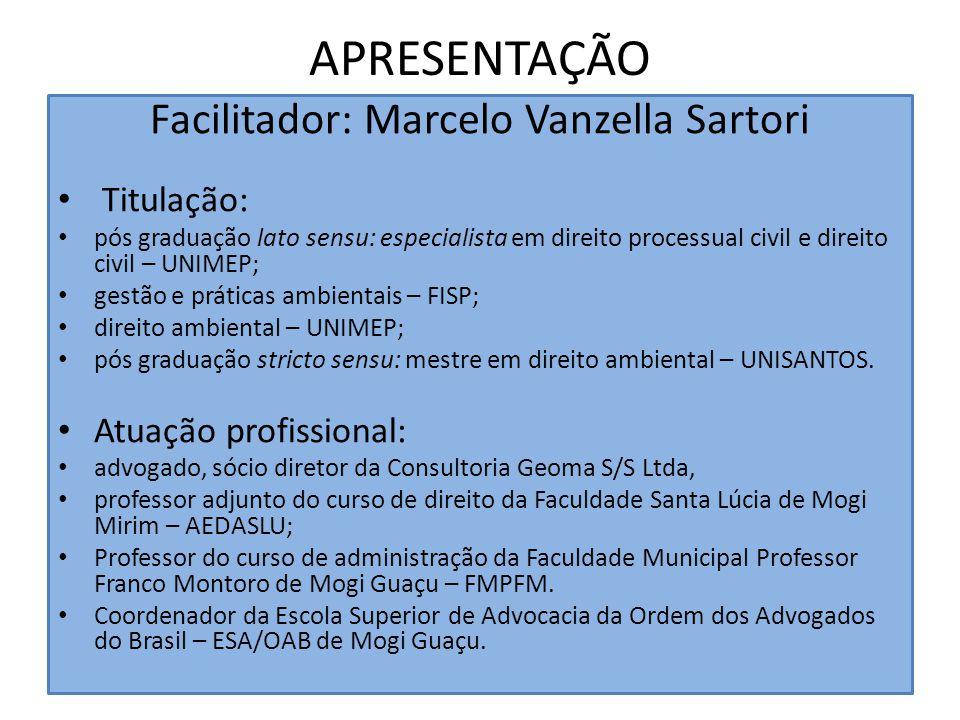 APRESENTAÇÃO Facilitador: Marcelo Vanzella Sartori Titulação: pós graduação lato sensu: especialista em direito processual civil e direito civil – UNI