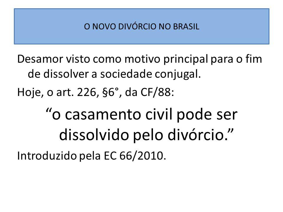 """O NOVO DIVÓRCIO NO BRASIL Desamor visto como motivo principal para o fim de dissolver a sociedade conjugal. Hoje, o art. 226, §6°, da CF/88: """"o casame"""