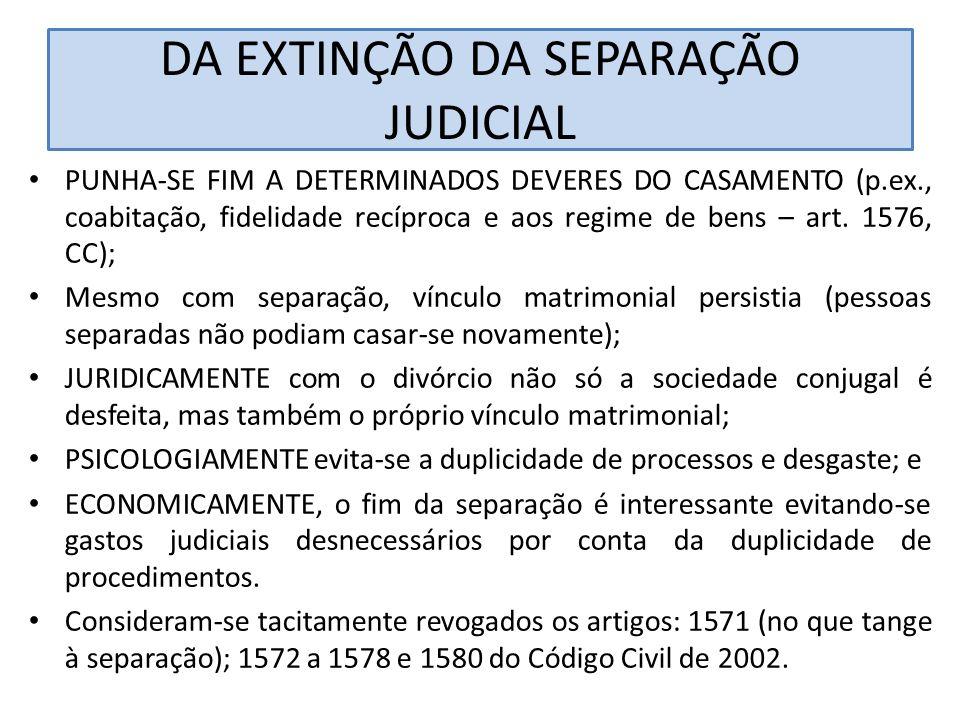 DA EXTINÇÃO DA SEPARAÇÃO JUDICIAL PUNHA-SE FIM A DETERMINADOS DEVERES DO CASAMENTO (p.ex., coabitação, fidelidade recíproca e aos regime de bens – art