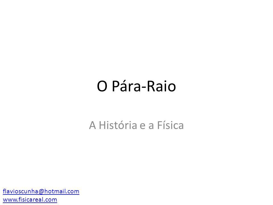O Pára-Raio A História e a Física flavioscunha@hotmail.com www.fisicareal.com
