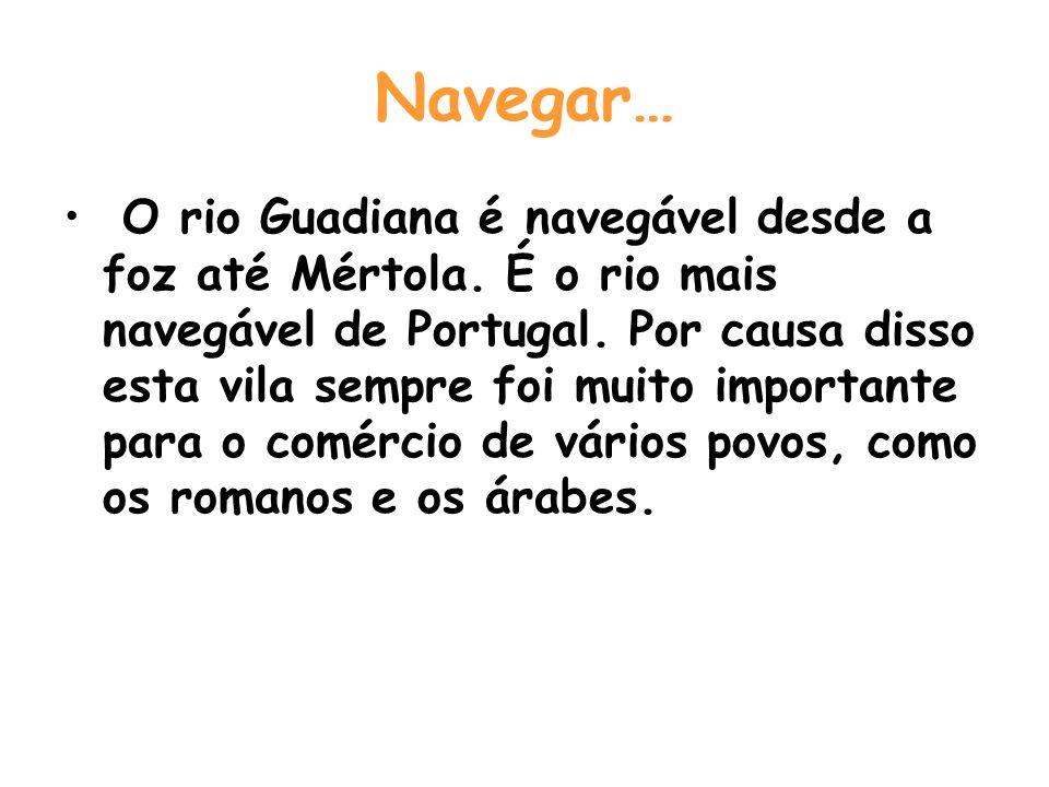 Navegar… O rio Guadiana é navegável desde a foz até Mértola.