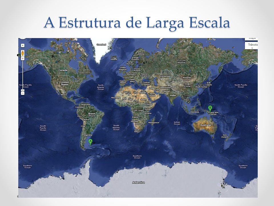 Exemplo: - Cidades mais afastadas do mundo: Mount Pleasant (Ilhas Malvinas) e Wasu (Nova Guiné) A Estrutura de Larga Escala