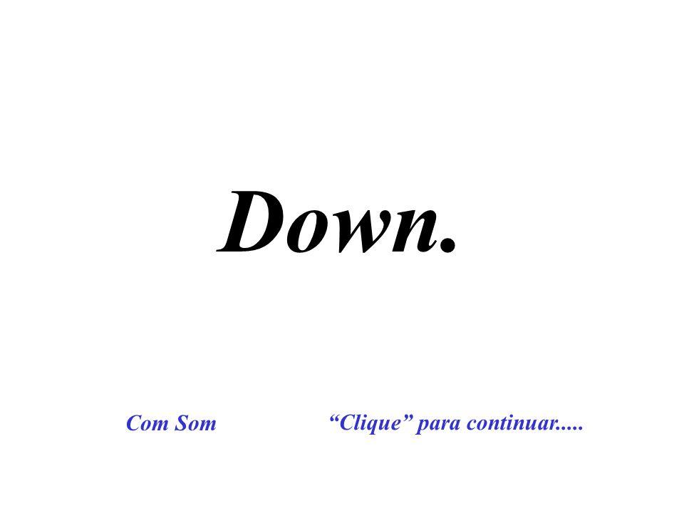 Down. Clique para continuar..... Com Som