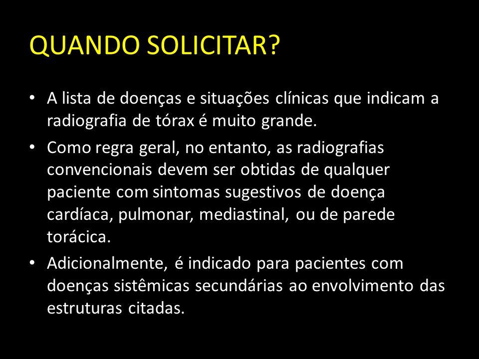 QUANDO SOLICITAR? A lista de doenças e situações clínicas que indicam a radiografia de tórax é muito grande. Como regra geral, no entanto, as radiogra