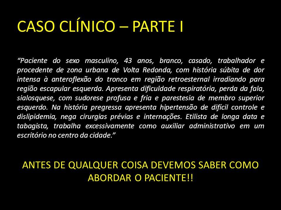 """CASO CLÍNICO – PARTE I """"Paciente do sexo masculino, 43 anos, branco, casado, trabalhador e procedente de zona urbana de Volta Redonda, com história sú"""